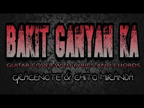 Bakit Ganyan Ka? - Gracenote & Chito Miranda (Guitar Cover With Lyrics & Chords)