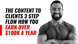 The Content to Clients 3 Step Flow How You Earn OVER $100K A Year