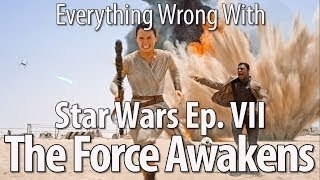 Everything Wrong With Star Wars: Episode VII - The Force Awakens