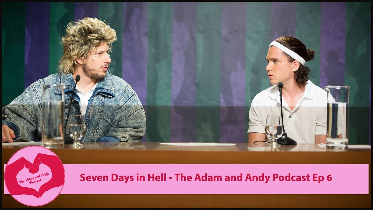 Download Seven Days in Hell - The Adam and Andy Podcast Ep 6