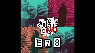 """Te Guste o No: E78 [""""dale, dale, dale, dale""""]"""