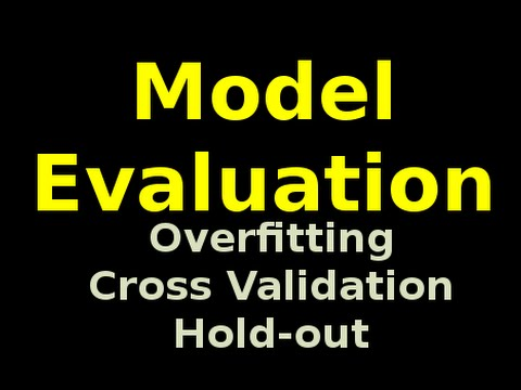 Model Evaluation: Introduction to the Cross Validation and Hold-out methods