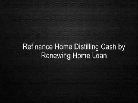 Refinance Home Distilling Cash by Renewing Home Loan