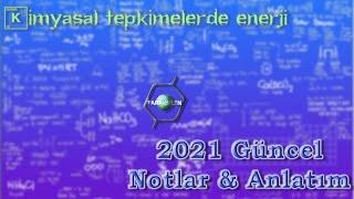 AYT KİMYA 2021 - KİMYASAL TEPKİMELERDE ENERJİ AYTKimya2020debitecek