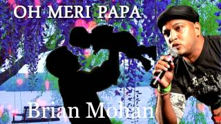 Brian Mohan - Oh Meri Papa [ 2014 ] BRAND NEW RELEASE