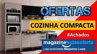 OFERTA DO DIA COZINHA COMPACTA MAGAZINE LUIZA | OFERTAS
