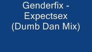 Genderfix - Expectsex Dumb Dan Mix