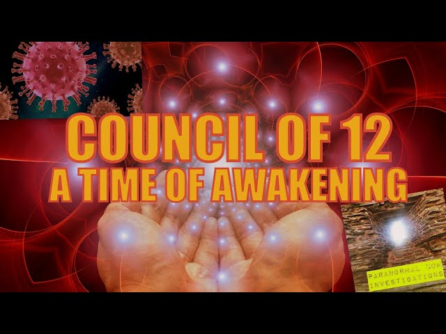 Council of 12 guidance for humanity, global awakening is happening now?