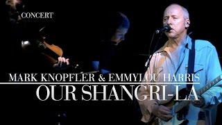 Mark Knopfler & Emmylou Harris - Our Shangri-La  (Real Live Roadrunning | Official Live Video)