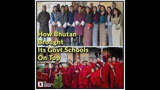 How Bhutan Brought Its Govt Schools On Top