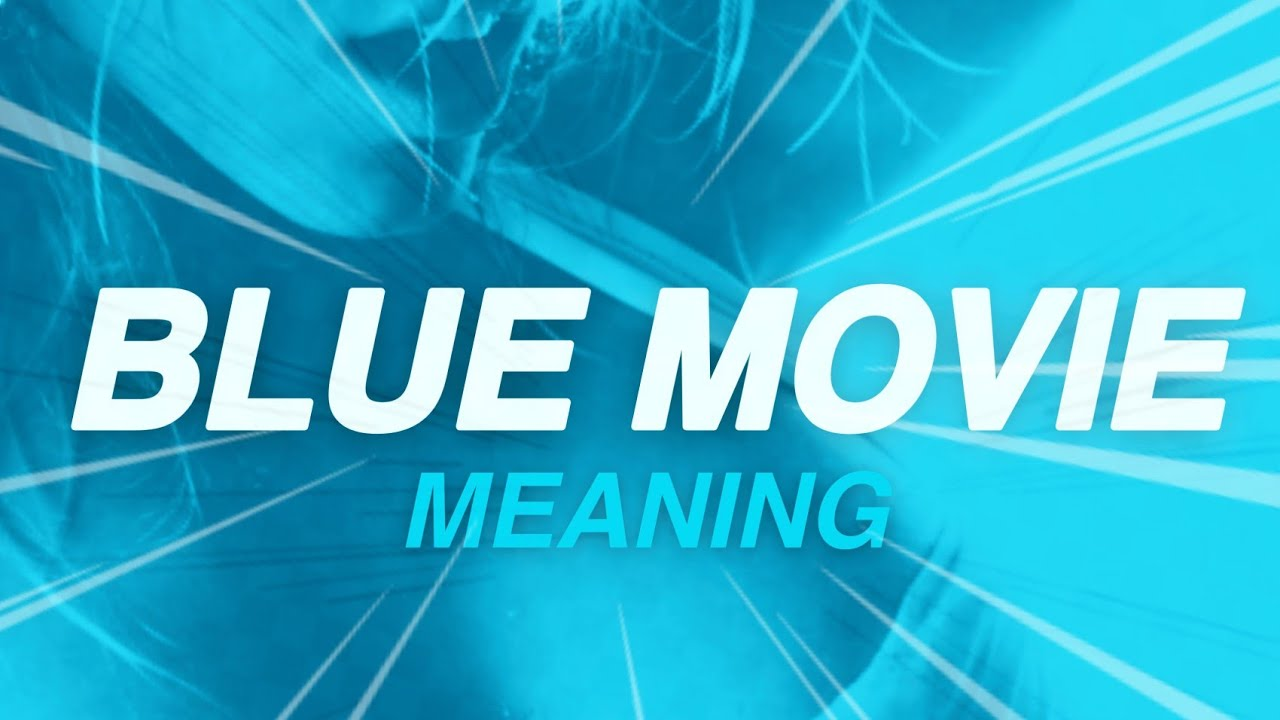 Download Blue Movie   - Whats is the Meaning of Blue Movie?