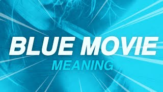 Blue Movie   - Whats is the Meaning of Blue Movie?