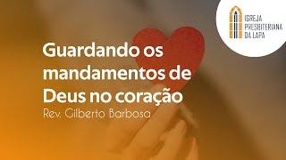 Guardando os mandamentos de Deus no coração - por Rev. Gilberto Barbosa