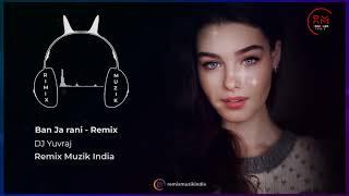 Ban Ja Rani Remix DJ Yuvraj Mp3 Song Download