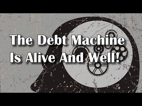 The Debt Machine Is Alive And Well!
