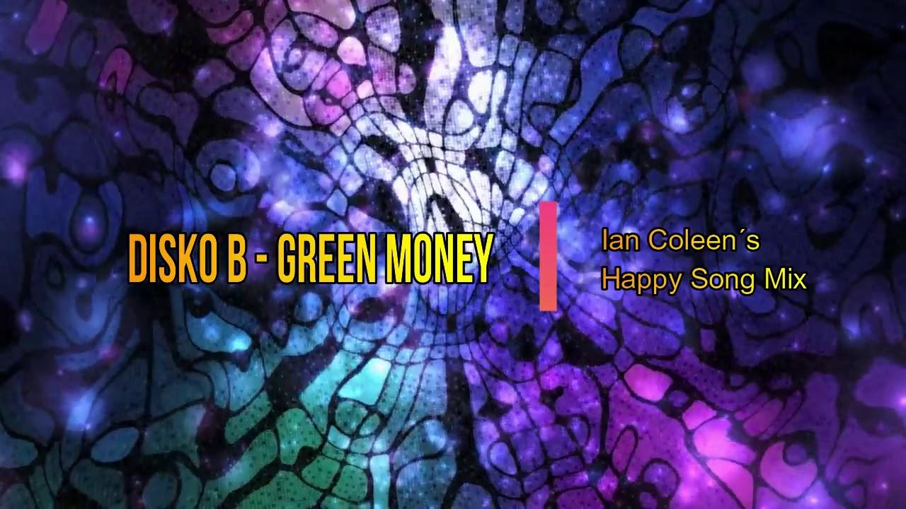 DISKO B - GREEN MONEY ( Ian Coleen´s Happy Song Mix)