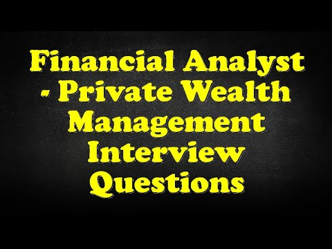 Financial Analyst - Private Wealth Management Interview Questions