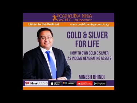 173: Minesh Bhindi: How To Own Gold & Silver As Income Generating Assets