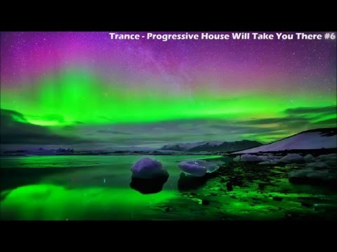 Trance - Progressive House Will Take You There Mix #6