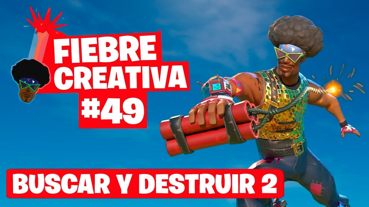 BUSCAR Y DESTRUIR - Fortnite Fiebre Creativa - Episodio 49