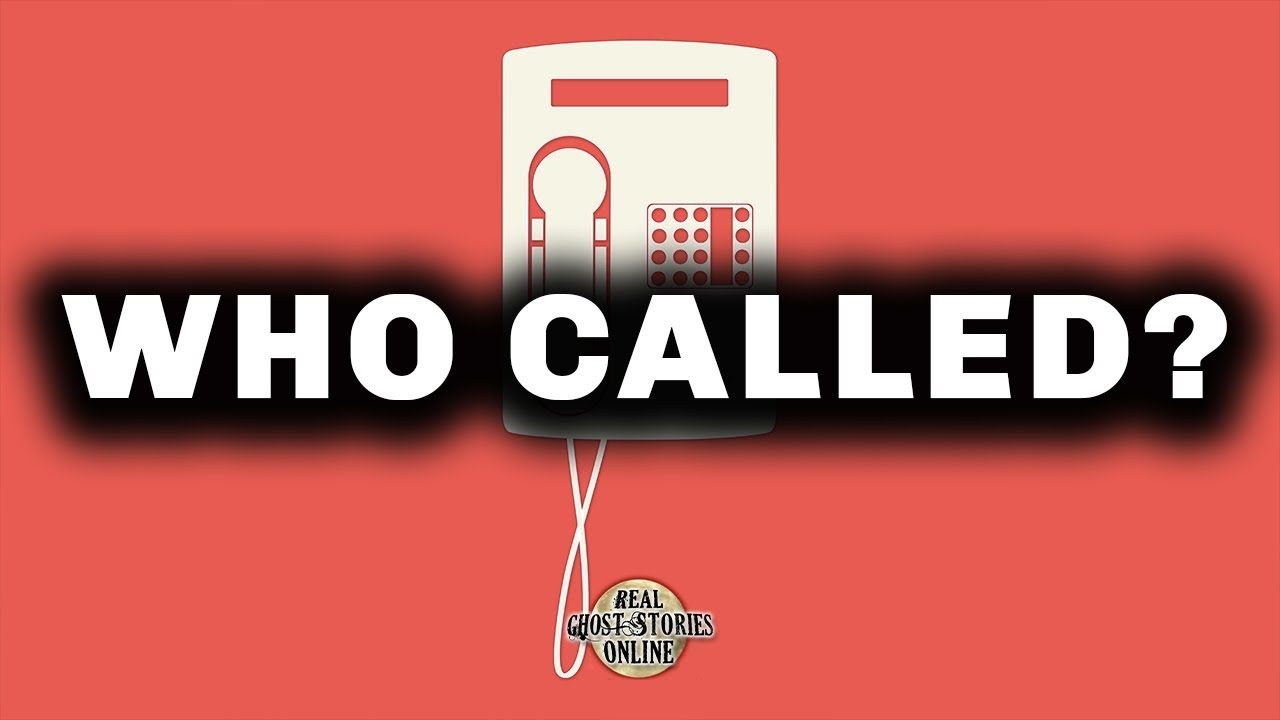 Who Called? | Ghost Stories, Paranormal, Supernatural, Hauntings, Horror