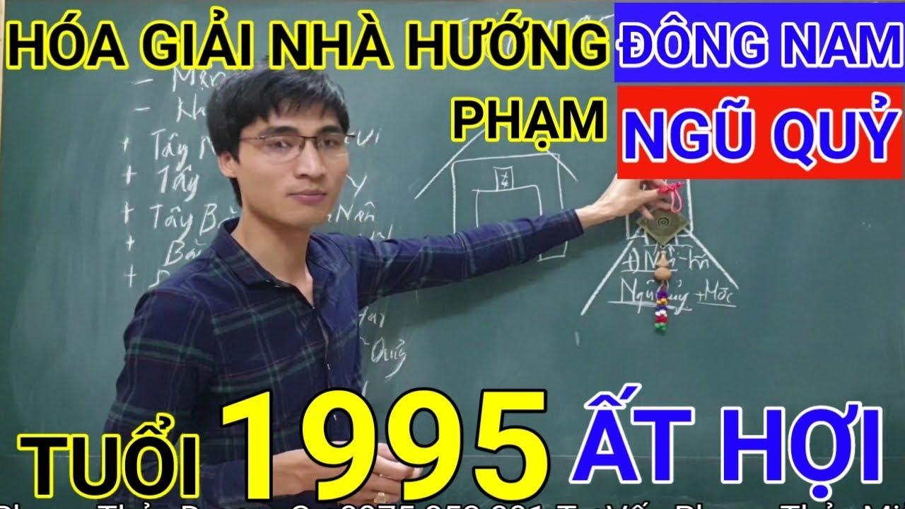 Tuổi Ất Hợi 1995 Nhà Hướng Đông Nam | Hóa Giải Hướng Nhà Phạm Ngũ Quỷ Cho Tuoi At Hoi 1995