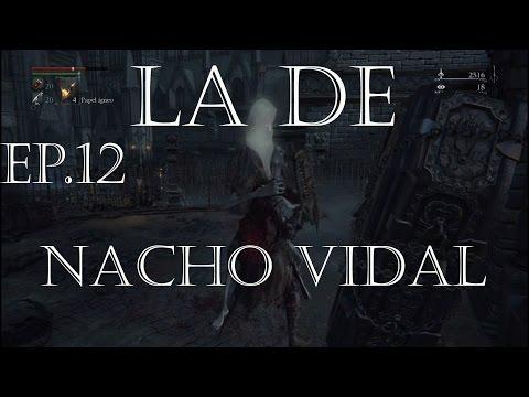 SERIE BLOODBORNE ESPAÑOL#LA DE NACHO VIDAL | Bloodborne en compañía Ep. 12
