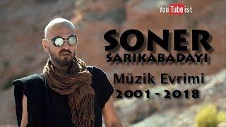 Soner Sarıkabadayı Müzik Evrimi  2001 - 2018 Videografi Müzik Dünyası