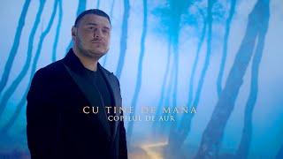 Copilul de Aur - Cu tine de mana | Official Video