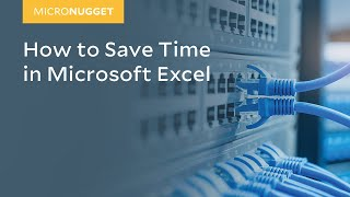 MicroNugget: How to Save Time in Microsoft Excel