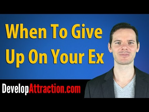 when to give up on your ex