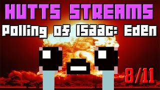 [BREAKING] The Polling of Isaac - Eden Run #2 - Hutts Stream 8/11