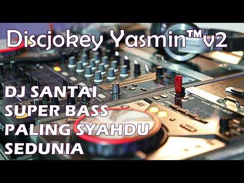 DJ SANTAI SUPER BASS PALING SYAHDU SEDUNIA