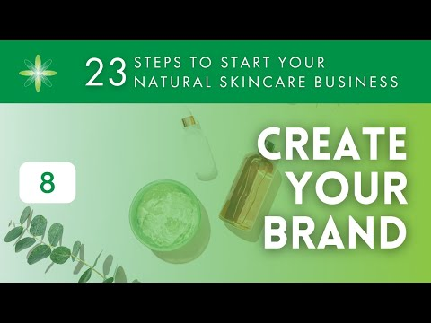 Start Your Own Natural & Organic Skincare Business - Step 8: Create Your Brand
