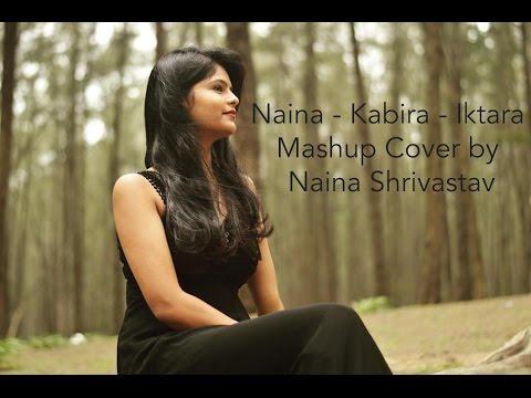 Naina - Kabira - Iktara Mashup Cover by Naina Shrivastav   StormEye Productions  