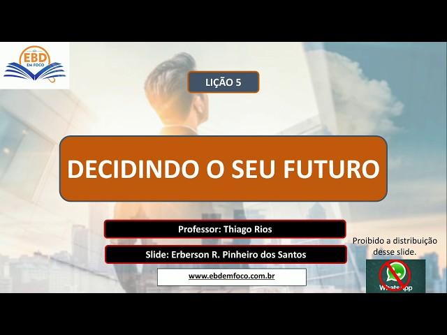 LIÇÃO 5 - DECIDINDO O SEU FUTURO