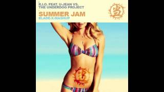 R.I.O. feat. U-Jean VS. The Underdog Project - Summer Jam [Blade-X-Mashup]