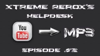 XTREME AEROX'S HELPDESK EPISODE #2 HOW TO DOWNLOAD SONGS FROM YOUTUBE