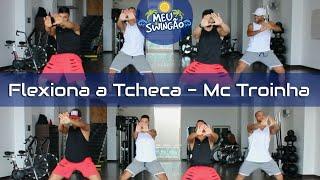 Baixar Flexiona a tcheca - Mc Troinha - Coreografia - Meu Swingão.