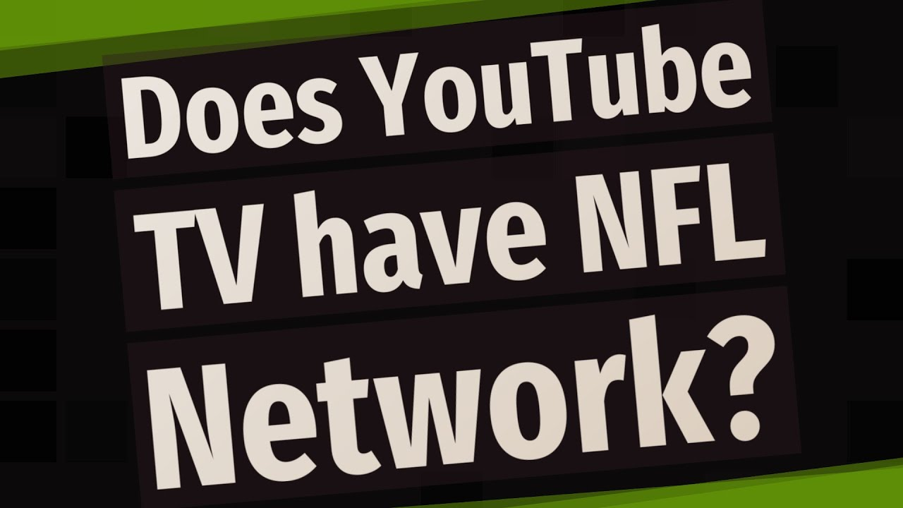 Does Youtube Tv Have Nfl Network Youtube