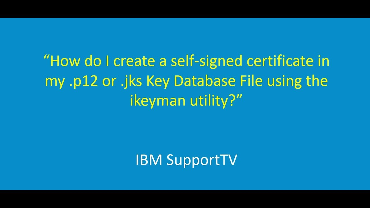 How do i create a self signed certificate in my p12 or jks key how do i create a self signed certificate in my p12 or jks key database file using ikeyman 1betcityfo Images