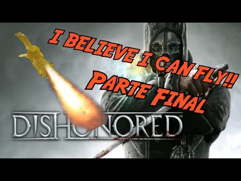¡I BELIEVE I CAN FLY...! (FINAL)   Dishonored Parte 32 - Monster Fail 4