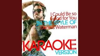 I Could Be so Good for You (In the Style of Dennis Waterman) (Karaoke Version)