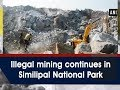 Illegal mining continues in Similipal National Park