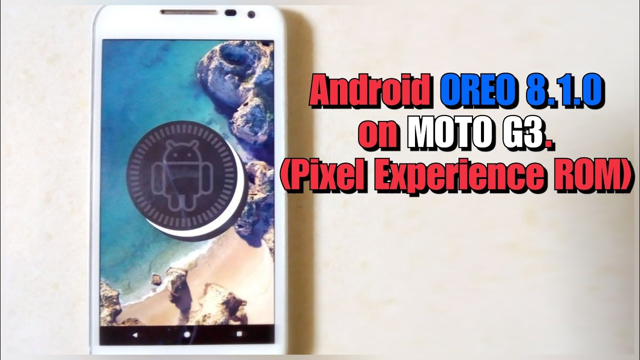 Android OREO (8 1 0) for Moto G3 (Pixel Experience ROM) - Flashing and  Installation
