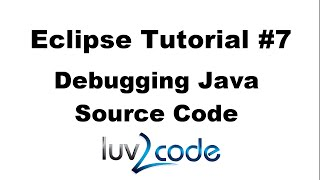 Java Eclipse Tutorial - Part 7: Debugging Java Source Code