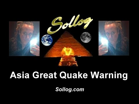 ASIA GREAT QUAKE WARNING by Sollog the Summer Solstice Astral Vision Prophecy