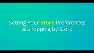 Setting Store Preferences & Shopping by Store on the KCL App