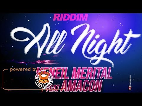 Keneil Merital Ft. Amacon - All Night [Out Rage Riddim] August 2017