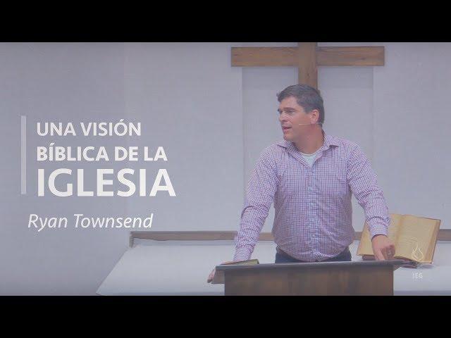 Una Visión Bíblica de la Iglesia - Ryan Townsend